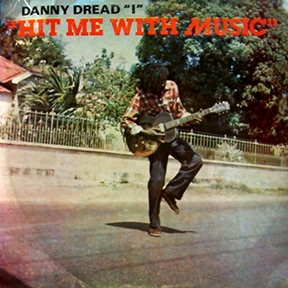 Danny Dread I Hit Me With Music